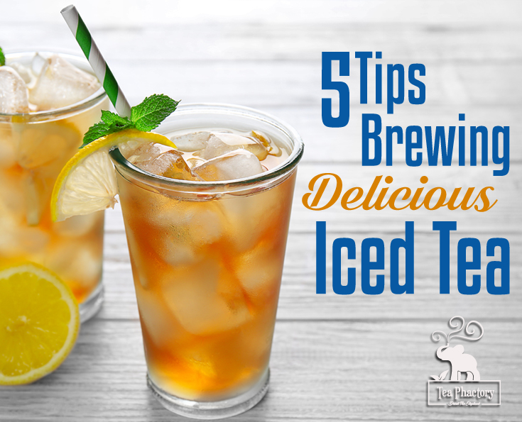 5 Tips Brewing Delicious Iced Tea
